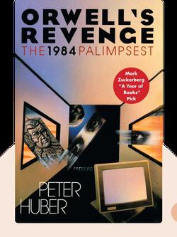 Orwell's Revenge: The 1984 Palimpsest von Peter Huber