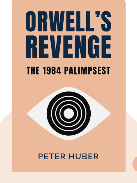 Orwell's Revenge: The 1984 Palimpsest by Peter Huber