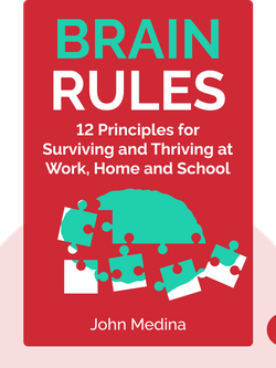 Brain Rules: 12 Principles for Surviving and Thriving at Work, Home and School von John Medina