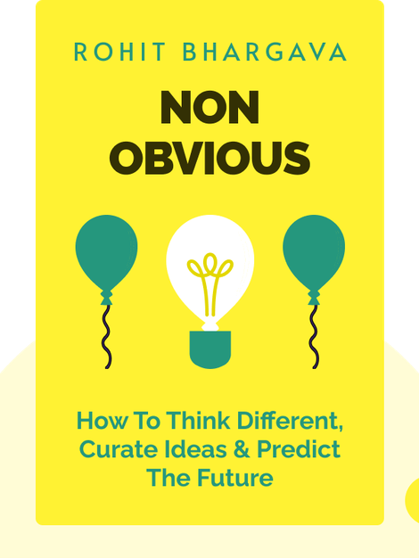 Non-Obvious: How To Think Different, Curate Ideas & Predict The Future by Rohit Bhargava