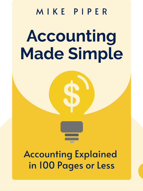 Accounting Made Simple: Accounting Explained in 100 Pages or Less by Mike Piper