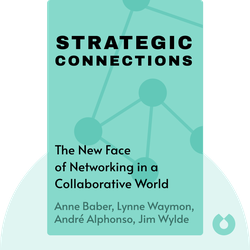 Strategic Connections: The New Face of Networking in a Collaborative World von Anne Baber, Lynne Waymon, André Alphonso, Jim Wylde