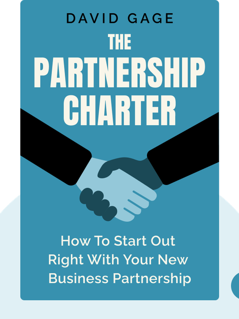 The Partnership Charter: How to Start Out Right With Your New Business Partnership (Or Fix the One You're In) by David Gage