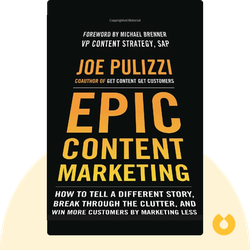 Epic Content Marketing: How to Tell a Different Story, Break Through the Clutter, and Win More Customers by Marketing Less von Joe Pulizzi