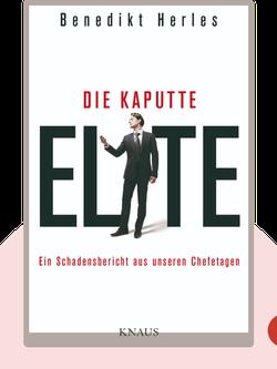 Die kaputte Elite: Ein Schadensbericht aus unseren Chefetagen von Benedikt Herles