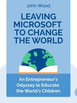Leaving Microsoft to Change the World: An Entrepreneur's Odyssey to Educate the World's Children von John Wood