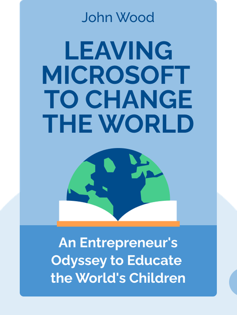 Leaving Microsoft to Change the World: An Entrepreneur's Odyssey to Educate the World's Children by John Wood