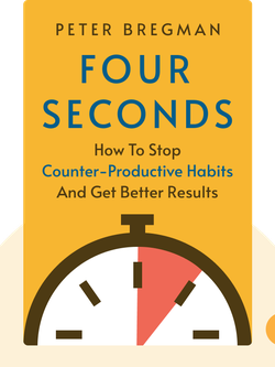 Four Seconds: All the Time You Need to Stop Counter-Productive Habits and Get the Results You Want by Peter Bregman