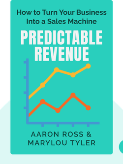 Predictable Revenue: Turn Your Business Into a Sales Machine with the $100 Million Best Practices of Salesforce.com by Aaron Ross & Marylou Tyler