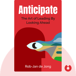 Anticipate: The Art of Leading By Looking Ahead von Rob-Jan de Jong