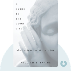 A Guide to the Good Life: The Ancient Art of Stoic Joy von William B. Irvine