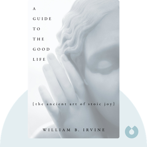 A Guide to the Good Life by William B. Irvine