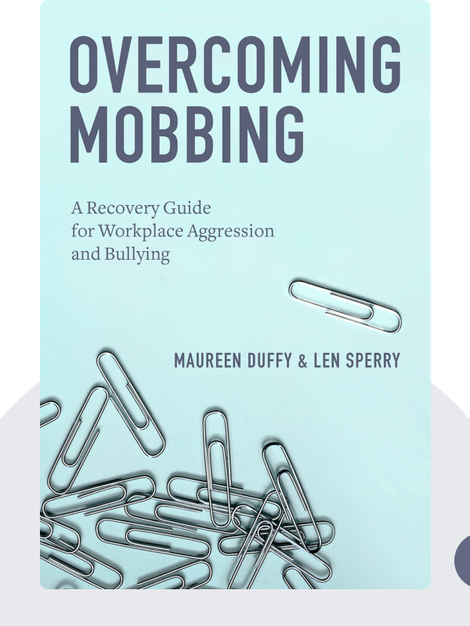 Overcoming Mobbing: A Recovery Guide for Workplace Aggression and Bullying by Maureen Duffy & Len Sperry