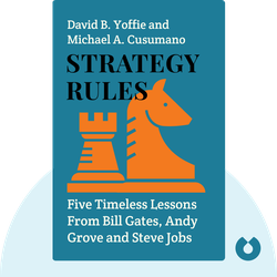 Strategy Rules: Five Timeless Lessons From Bill Gates, Andy Grove and Steve Jobs by David B. Yoffie and Michael A. Cusumano