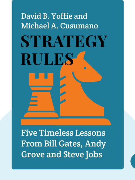 Strategy Rules: Five Timeless Lessons From Bill Gates, Andy Grove and Steve Jobs von David B. Yoffie and Michael A. Cusumano