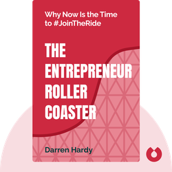 The Entrepreneur Roller Coaster: Why Now Is the Time to #JoinTheRide von Darren Hardy