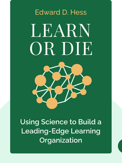Learn or Die: Using Science to Build a Leading-Edge Learning Organization by Edward D. Hess