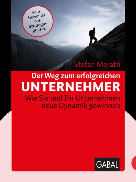 Der Weg zum erfolgreichen Unternehmer: Wie Sie und Ihr Unternehmen neue Dynamik gewinnen von Stefan Merath