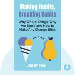 Making Habits, Breaking Habits: Why We Do Things, Why We Don't, and How to Make Any Change Stick von Jeremy Dean