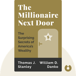 The Millionaire Next Door: The Surprising Secrets of America's Wealthy by Thomas J. Stanley and William D. Danko