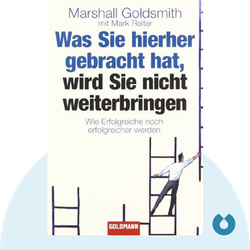 Was Sie hierher gebracht hat, wird Sie nicht weiterbringen: Wie Erfolgreiche noch erfolgreicher werden von Marshall Goldsmith