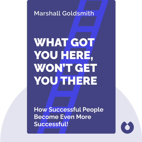 What Got You Here, Won't Get You There by Marshall Goldsmith
