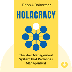 Holacracy: The New Management System that Redefines Management by Brian J. Robertson