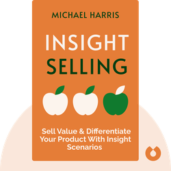 Insight Selling: Sell Value & Differentiate Your Product With Insight Scenarios by Michael Harris
