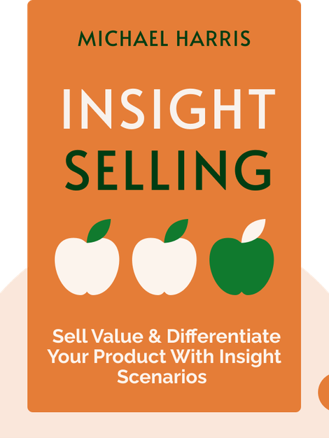 Insight Selling: Sell Value & Differentiate Your Product With Insight Scenarios von Michael Harris
