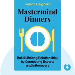 Mastermind Dinners: Build Lifelong Relationships by Connecting Experts, Influencers and Linchpins  by Jayson Gaignard