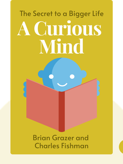 A Curious Mind: The Secret to a Bigger Life by Brian Grazer and Charles Fishman