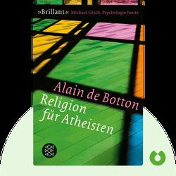 Religion für Atheisten: Vom Nutzen der Religion für das Leben by Alain de Botton