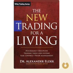 The New Trading for a Living: Psychology, Discipline, Trading Tools and Systems, Risk Control, Trade Management by Dr. Alexander Elder