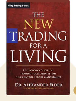 The New Trading for a Living: Psychology, Discipline, Trading Tools and Systems, Risk Control, Trade Management von Dr. Alexander Elder