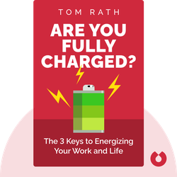 Are You Fully Charged?: The 3 Keys to Energizing Your Work and Life by Tom Rath