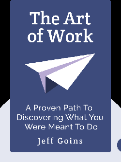 The Art of Work: A Proven Path to Discovering What You Were Meant to Do von Jeff Goins