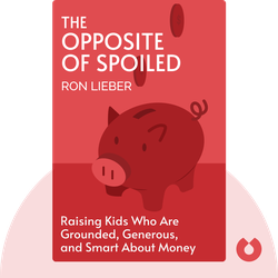 The Opposite of Spoiled: Raising Kids Who Are Grounded, Generous, and Smart About Money von Ron Lieber