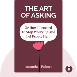The Art of Asking: or How I Learned to Stop Worrying and Let People Help by Amanda Palmer