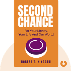 Second Chance: For Your Money, Your Life and Our World by Robert T. Kiyosaki