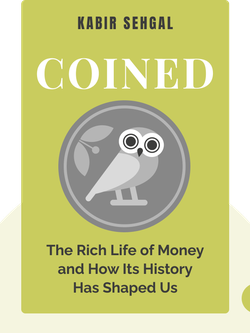 Coined: The Rich Life of Money and How Its History Has Shaped Us by Kabir Sehgal