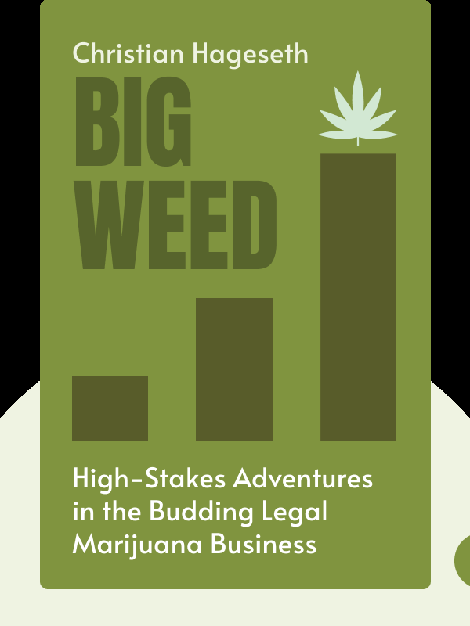 Big Weed: An Entrepreneur's High-Stakes Adventures in the Budding Legal Marijuana Business by Christian Hageseth