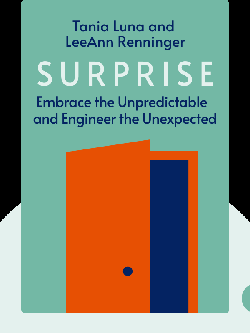 Surprise: Embrace the Unpredictable and Engineer the Unexpected by Tania Luna and LeeAnn Renninger