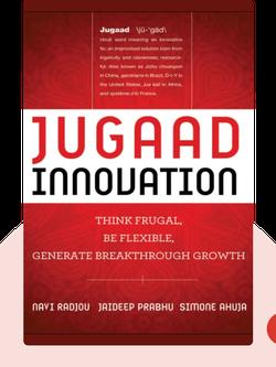Jugaad Innovation: Think Frugal, Be Flexible, Generate Breakthrough Growth by Navi Radjou, Jaideep Prabhu, Simone Ahuja