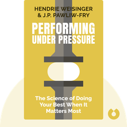 Performing Under Pressure: The Science of Doing Your Best When It Matters Most by Hendrie Weisinger & J.P. Pawliw-Fry