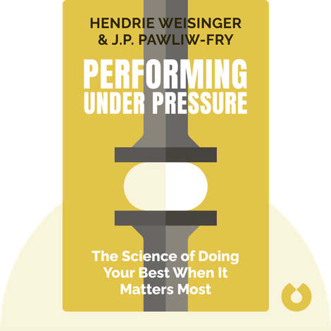 Performing Under Pressure by Hendrie Weisinger & J.P. Pawliw-Fry