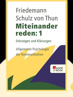 Miteinander reden: Band 1: Störungen und Klärungen. Allgemeine Psychologie der Kommunikation by Friedemann Schulz von Thun