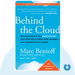 Behind the Cloud: The Untold Story of How Salesforce.com Went from Idea to Billion-Dollar Company and Revolutionized an Industry by Marc R. Benioff and Carlye Adler
