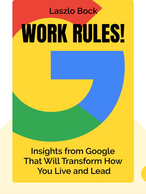 Work Rules!: Insights from Inside Google That Will Transform How You Live and Lead by Laszlo Bock
