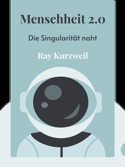 Menschheit 2.0: Die Singularität naht by Ray Kurzweil