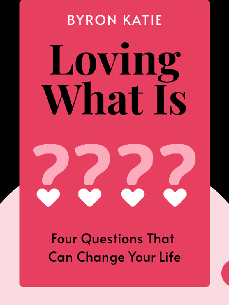 Loving What Is: Four Questions That Can Change Your Life von Byron Katie